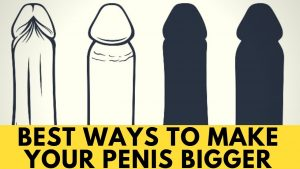 Do You Want To Know How To Get A Bigger Dick Fast Here's The Best Guide